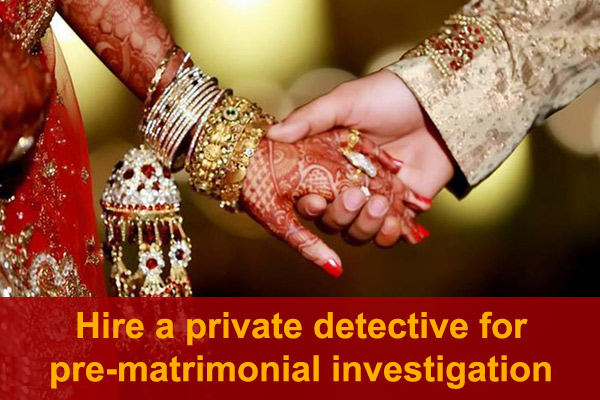 hire-a-private-detective-for-pre-matrimonial investigation